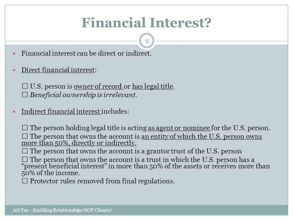 Financial Interest? AO Tax - Building Relationships NOT Clients! 9 Financial interest can be direct or indirect. Direct financial interest:  U.S. per