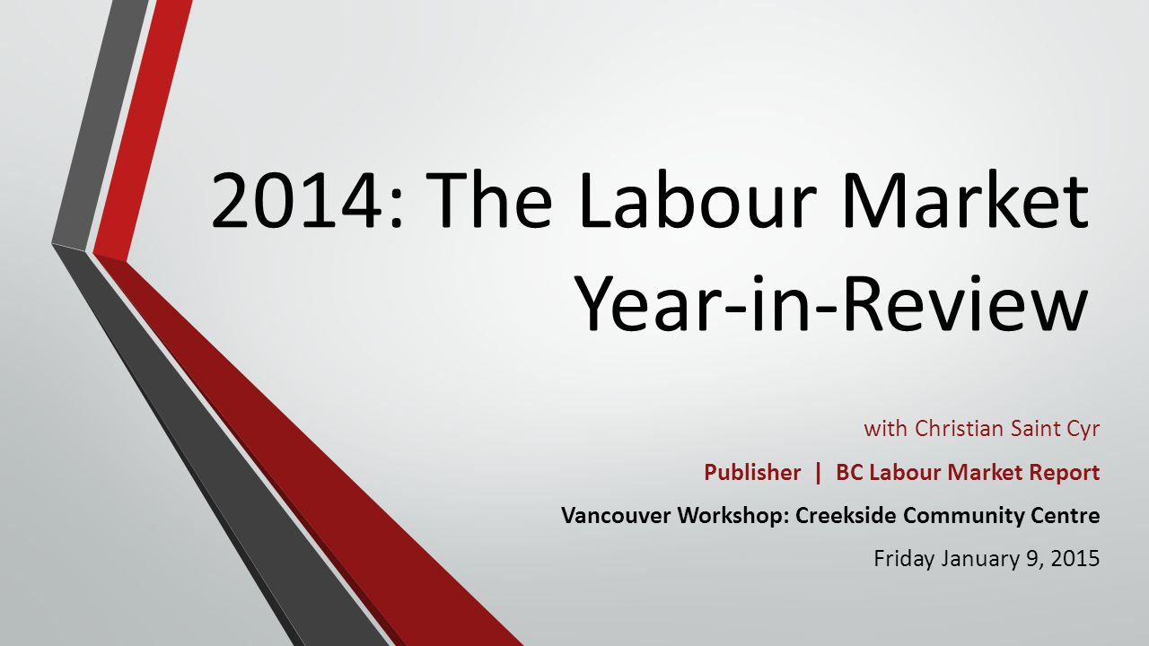 2014: The Labour Market Year-in-Review BC Skills for Jobs Blueprint 3.