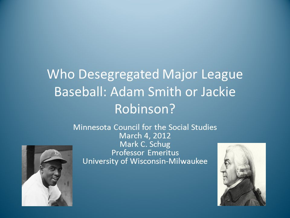 Who Desegregated Major League Baseball: Adam Smith or Jackie Robinson.
