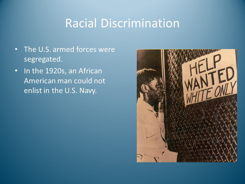 Racial Discrimination The U.S. armed forces were segregated.