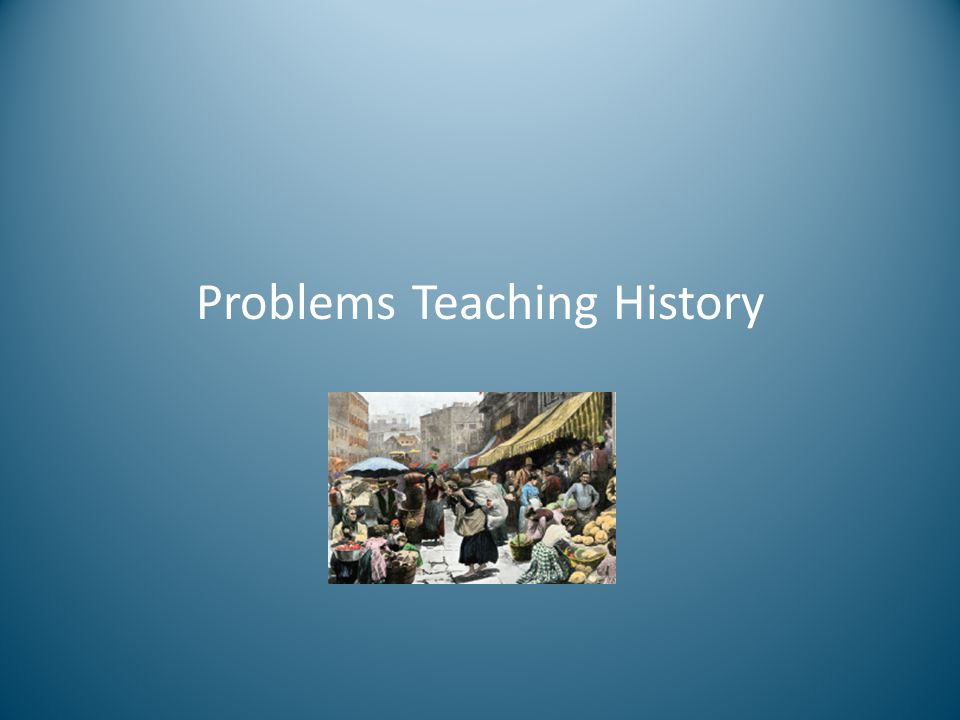 Problems Teaching U.S.History Schools rely on U.S.