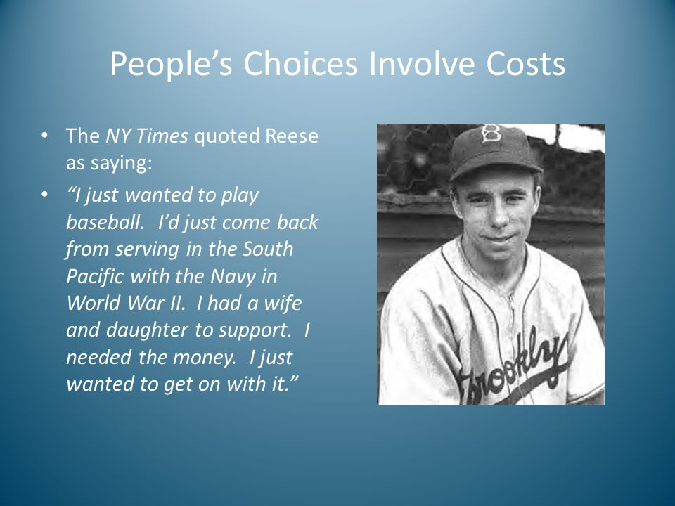 People's Choices Involve Costs The NY Times quoted Reese as saying: I just wanted to play baseball.