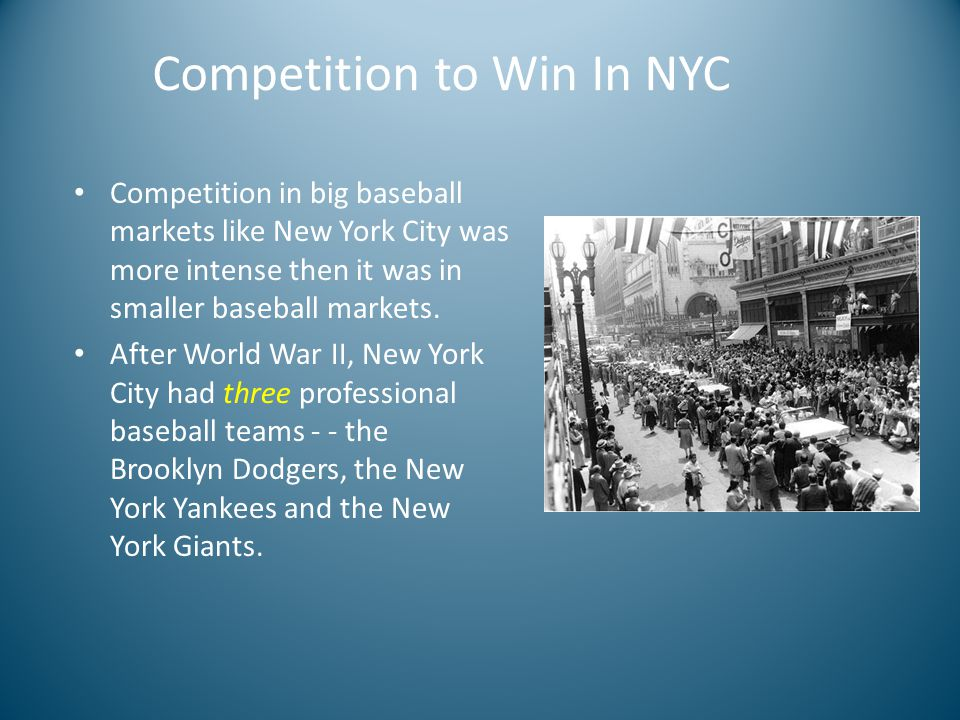 Competition to Win In NYC Competition in big baseball markets like New York City was more intense then it was in smaller baseball markets.