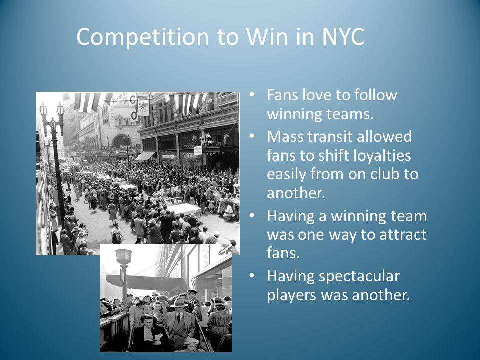 Competition to Win in NYC Fans love to follow winning teams.