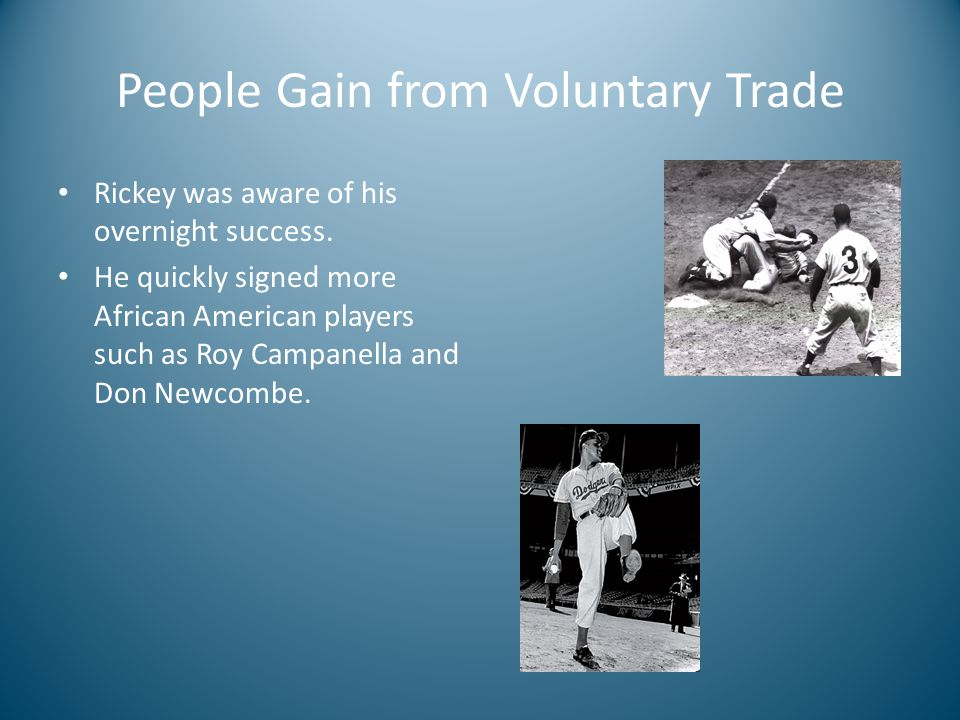 People Gain from Voluntary Trade Rickey was aware of his overnight success.