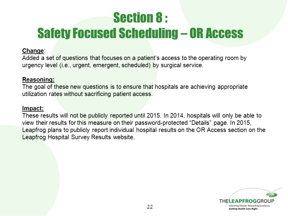 22 Section 8 : Safety Focused Scheduling – OR Access Change: Added a set of questions that focuses on a patient's access to the operating room by urgency level (i.e., urgent, emergent, scheduled) by surgical service.