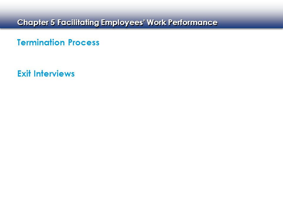 Chapter 5 Facilitating Employees' Work Performance Termination Process Exit Interviews