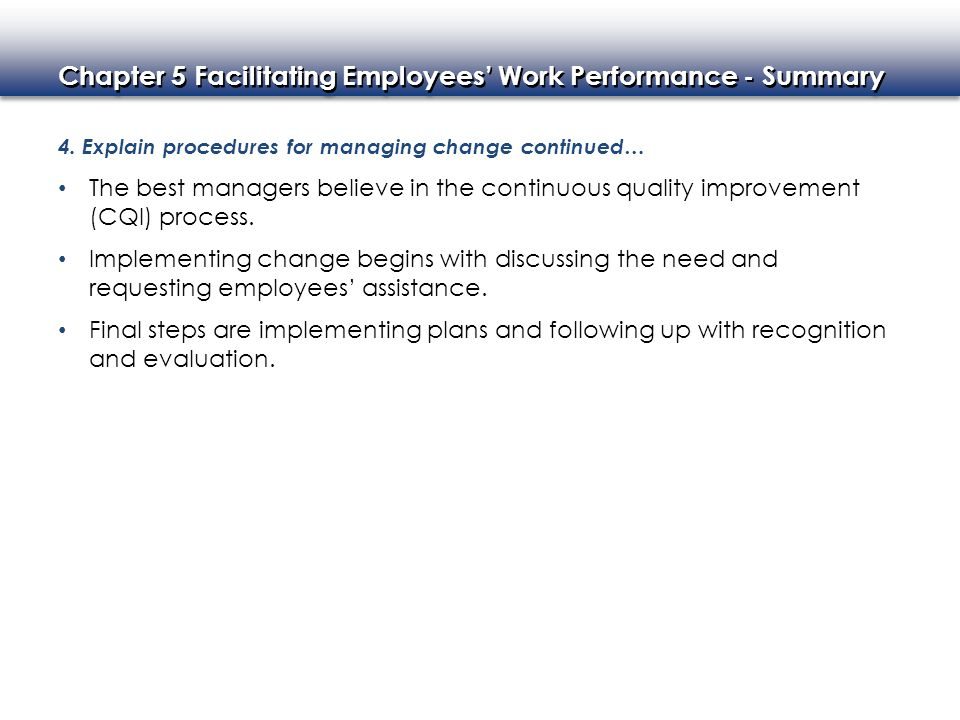 Chapter 5 Facilitating Employees' Work Performance - Summary 4. Explain procedures for managing change continued… The best managers believe in the con