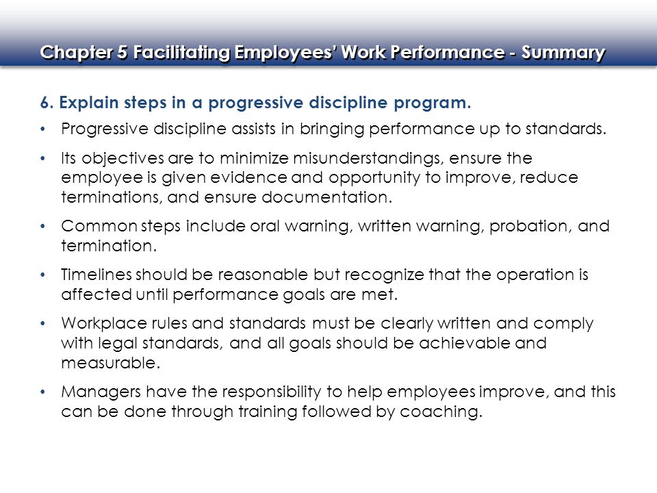 Chapter 5 Facilitating Employees' Work Performance - Summary 6. Explain steps in a progressive discipline program. Progressive discipline assists in b