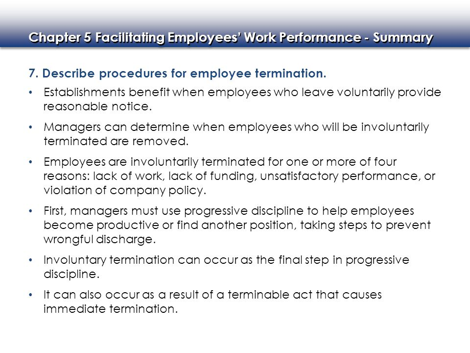Chapter 5 Facilitating Employees' Work Performance - Summary 7. Describe procedures for employee termination. Establishments benefit when employees wh