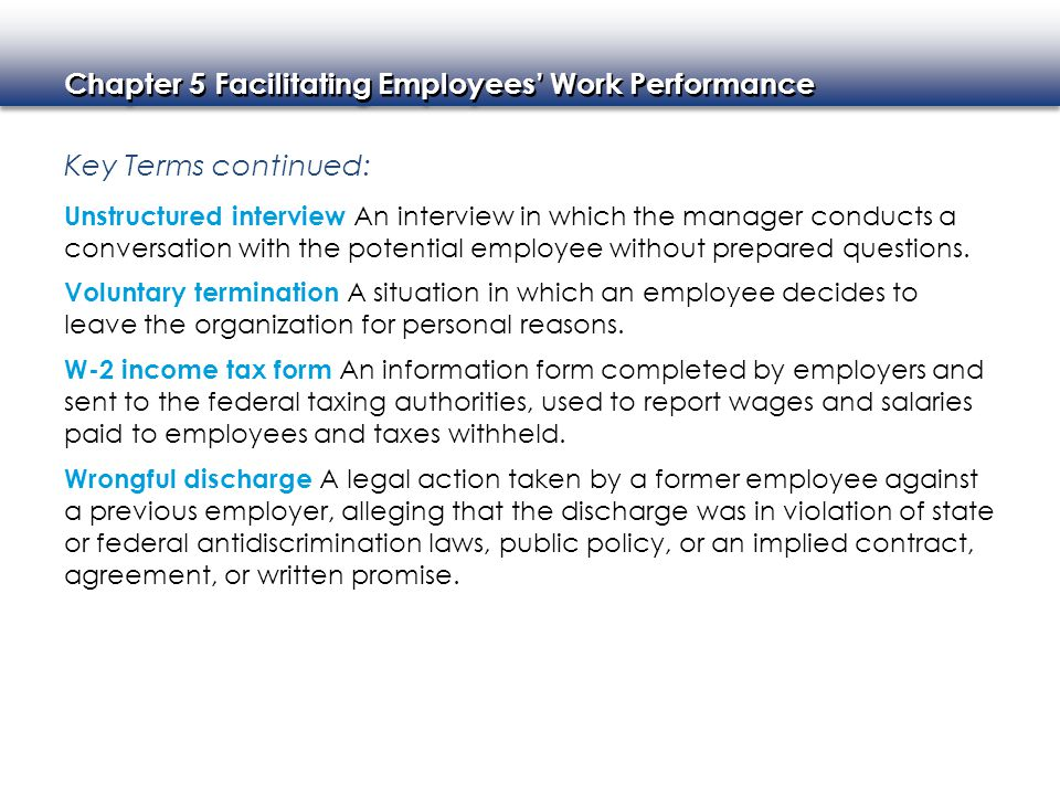 Chapter 5 Facilitating Employees' Work Performance Key Terms continued: Unstructured interview An interview in which the manager conducts a conversati
