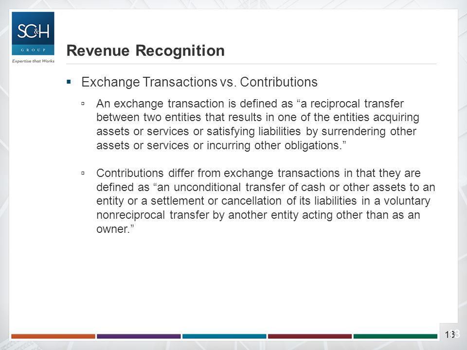 "13  Exchange Transactions vs. Contributions ▫An exchange transaction is defined as ""a reciprocal transfer between two entities that results in one of"
