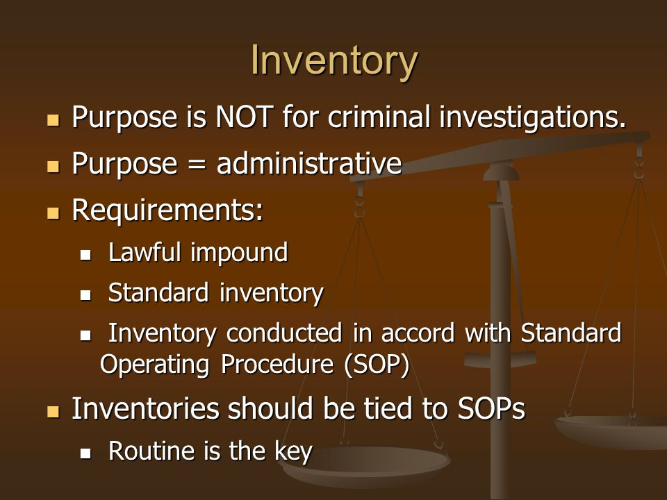 Inventory Purpose is NOT for criminal investigations. Purpose is NOT for criminal investigations. Purpose = administrative Purpose = administrative Re