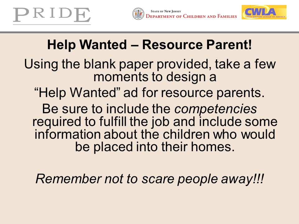 """Help Wanted – Resource Parent! Using the blank paper provided, take a few moments to design a """"Help Wanted"""" ad for resource parents. Be sure to includ"""