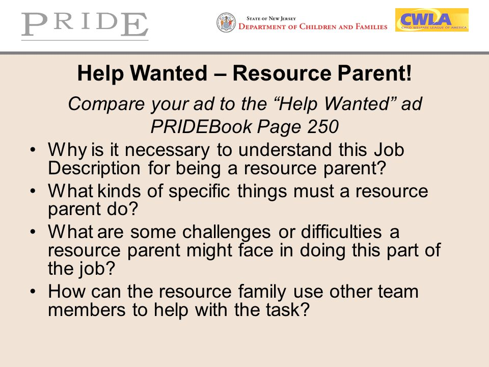 """Help Wanted – Resource Parent! Compare your ad to the """"Help Wanted"""" ad PRIDEBook Page 250 Why is it necessary to understand this Job Description for b"""