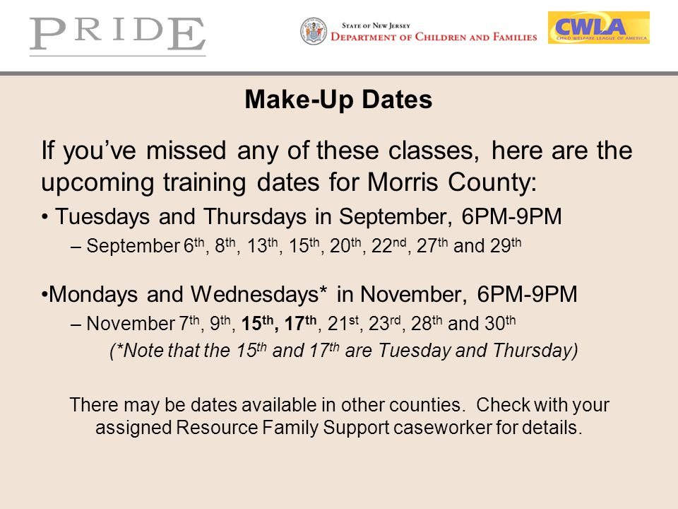 Make-Up Dates If you've missed any of these classes, here are the upcoming training dates for Morris County: Tuesdays and Thursdays in September, 6PM-