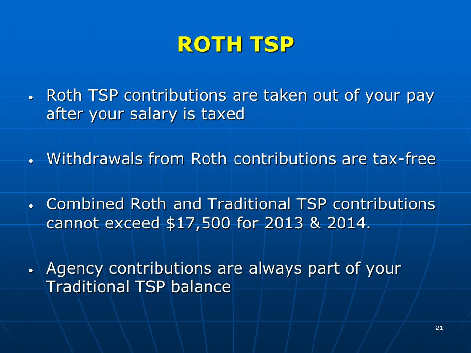 21 ROTH TSP Roth TSP contributions are taken out of your pay after your salary is taxed Roth TSP contributions are taken out of your pay after your sa