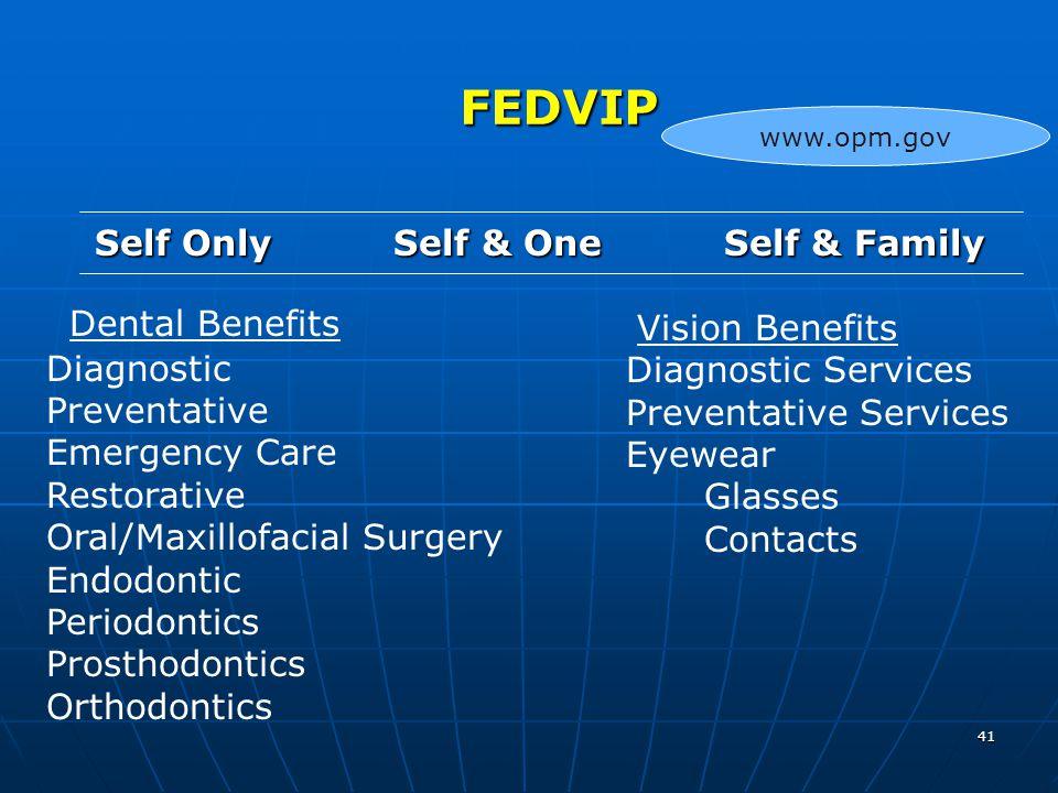 41 FEDVIP FEDVIP Self Only Self & One Self & Family Dental Benefits Diagnostic Preventative Emergency Care Restorative Oral/Maxillofacial Surgery Endo