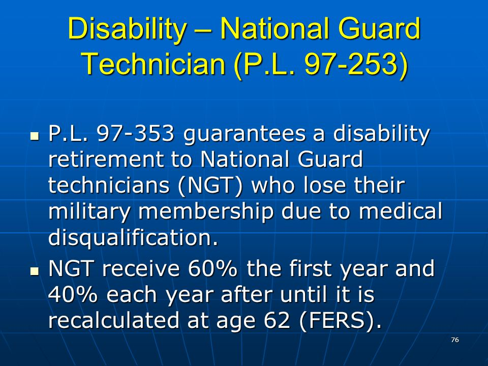 Disability – National Guard Technician (P.L. 97-253) P.L. 97-353 guarantees a disability retirement to National Guard technicians (NGT) who lose their