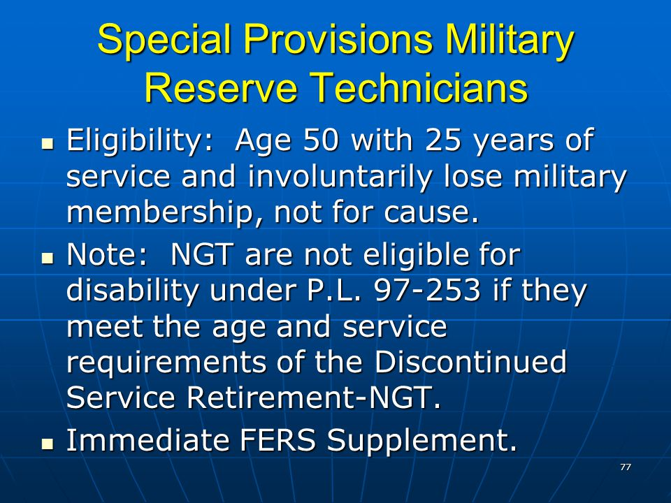 Special Provisions Military Reserve Technicians Eligibility: Age 50 with 25 years of service and involuntarily lose military membership, not for cause