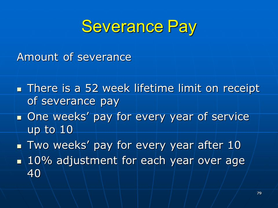 Severance Pay Amount of severance There is a 52 week lifetime limit on receipt of severance pay There is a 52 week lifetime limit on receipt of severa