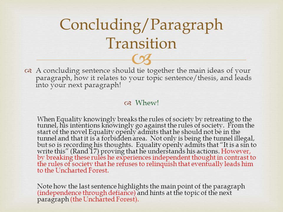   A concluding sentence should tie together the main ideas of your paragraph, how it relates to your topic sentence/thesis, and leads into your next