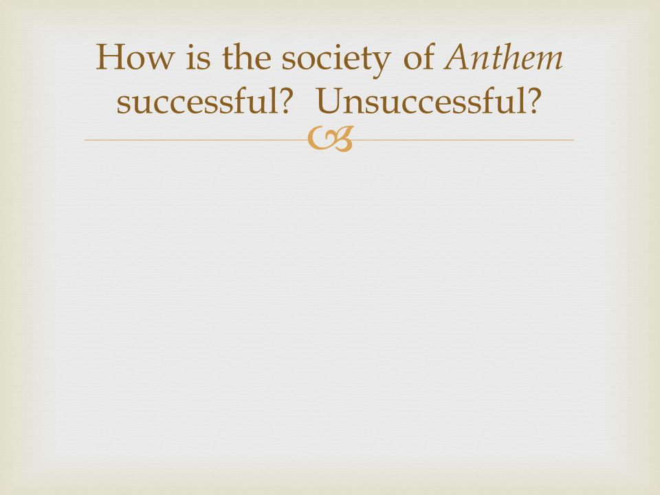  How is the society of Anthem successful? Unsuccessful?