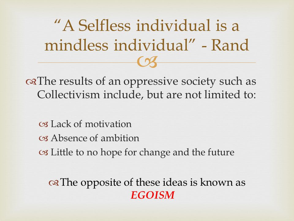   The results of an oppressive society such as Collectivism include, but are not limited to:  Lack of motivation  Absence of ambition  Little to
