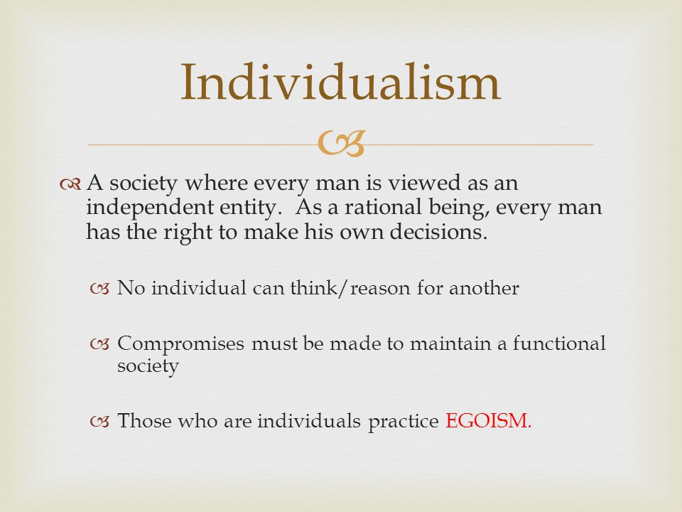   A society where every man is viewed as an independent entity. As a rational being, every man has the right to make his own decisions.  No individ