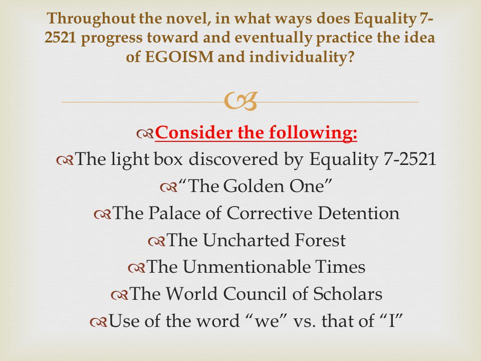 """  Consider the following:  The light box discovered by Equality 7-2521  """"The Golden One""""  The Palace of Corrective Detention  The Uncharted Fore"""