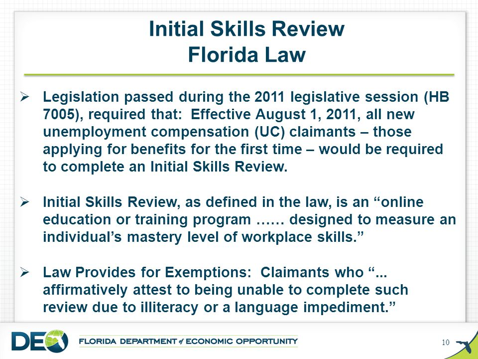 10  Legislation passed during the 2011 legislative session (HB 7005), required that: Effective August 1, 2011, all new unemployment compensation (UC)