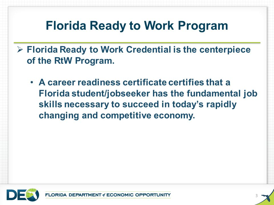 Florida Ready to Work Program  Florida Ready to Work Credential is the centerpiece of the RtW Program. A career readiness certificate certifies that