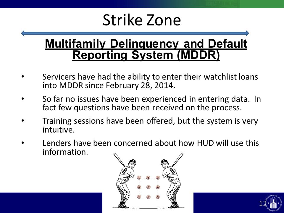 Strike Zone Multifamily Delinquency and Default Reporting System (MDDR) Servicers have had the ability to enter their watchlist loans into MDDR since February 28, 2014.