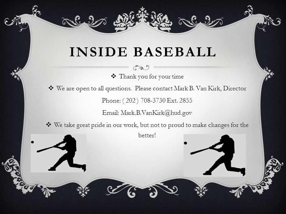INSIDE BASEBALL  Thank you for your time  We are open to all questions.