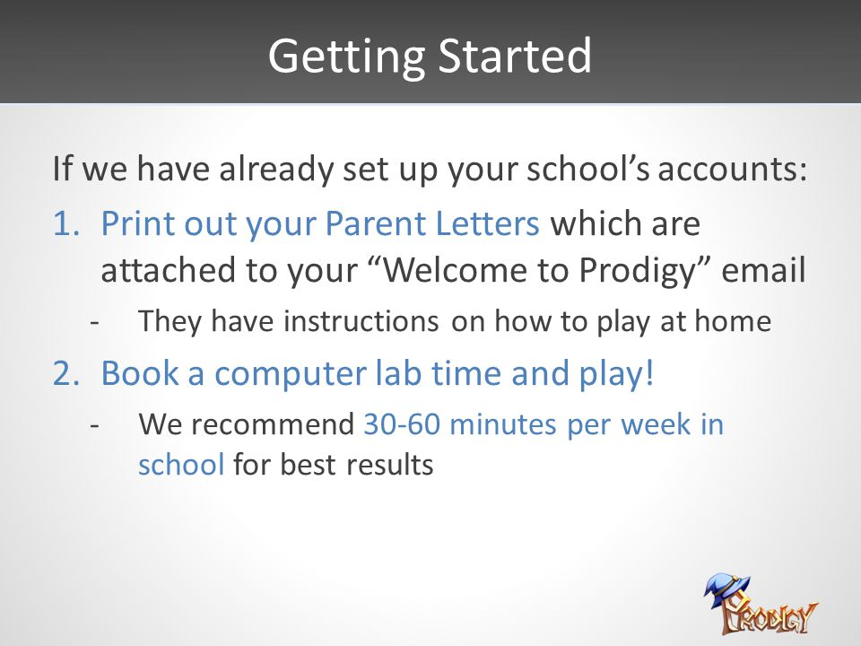 """Getting Started If we have already set up your school's accounts: 1.Print out your Parent Letters which are attached to your """"Welcome to Prodigy"""" emai"""