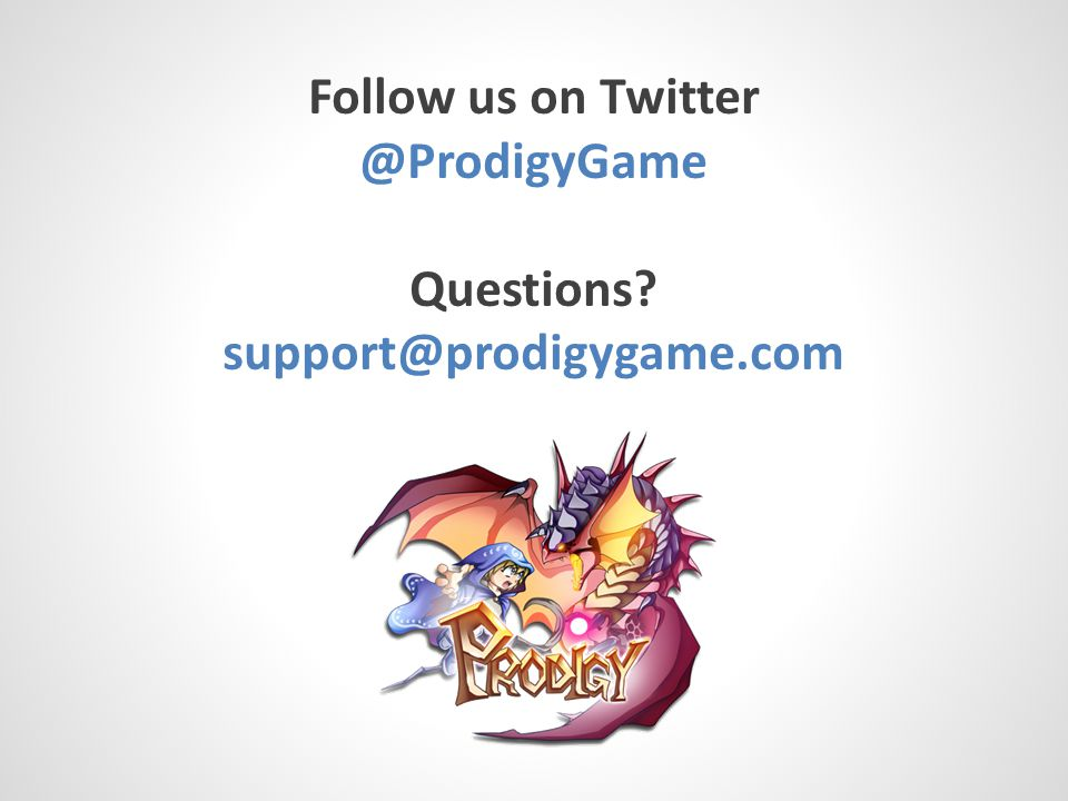 Follow us on Twitter @ProdigyGame Questions support@prodigygame.com