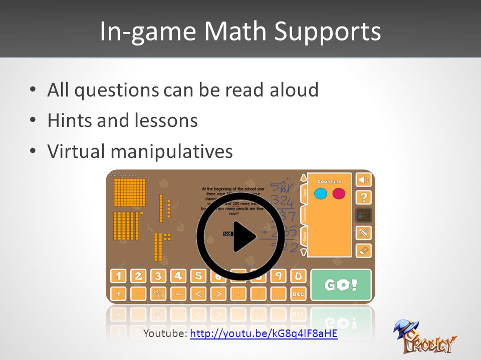 In-game Math Supports All questions can be read aloud Hints and lessons Virtual manipulatives Youtube: http://youtu.be/kG8q4lF8aHEhttp://youtu.be/kG8q4lF8aHE