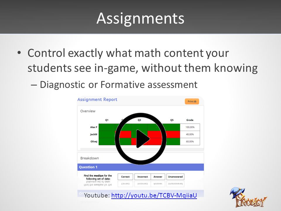 Assignments Control exactly what math content your students see in-game, without them knowing – Diagnostic or Formative assessment Youtube: http://you