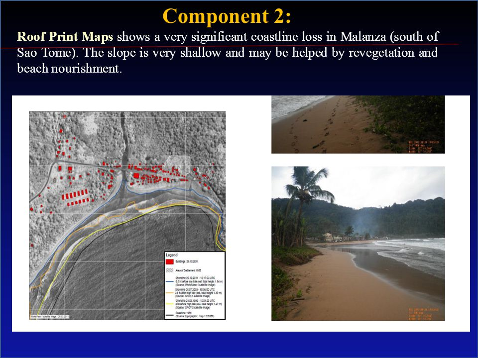 alll Component 2: Roof Print Maps shows a very significant coastline loss in Malanza (south of Sao Tome).
