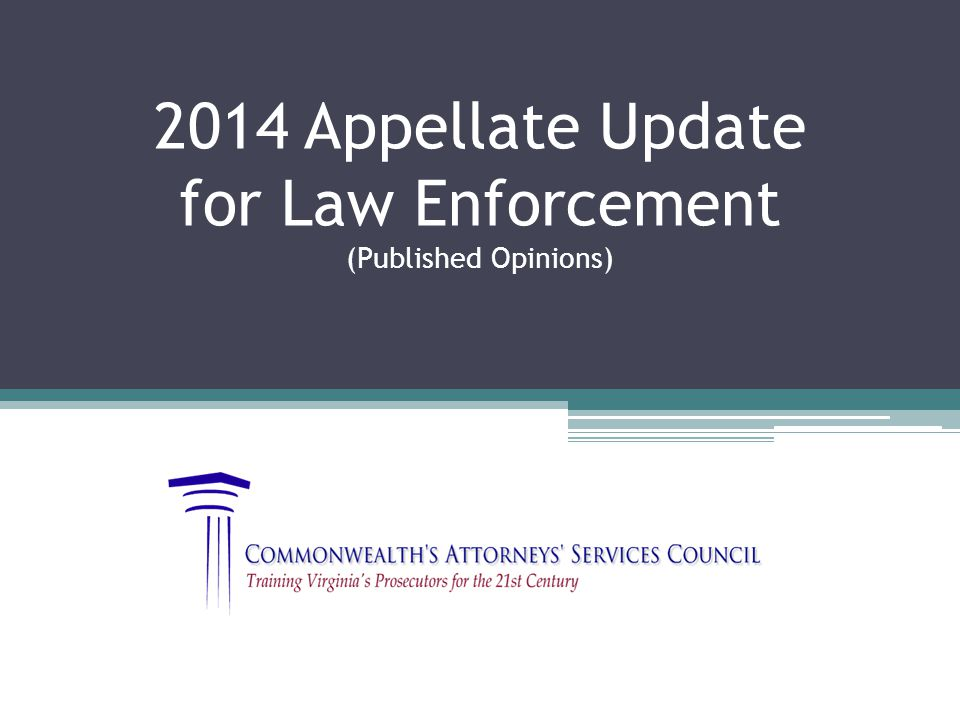 2014 Appellate Update for Law Enforcement (Published Opinions)