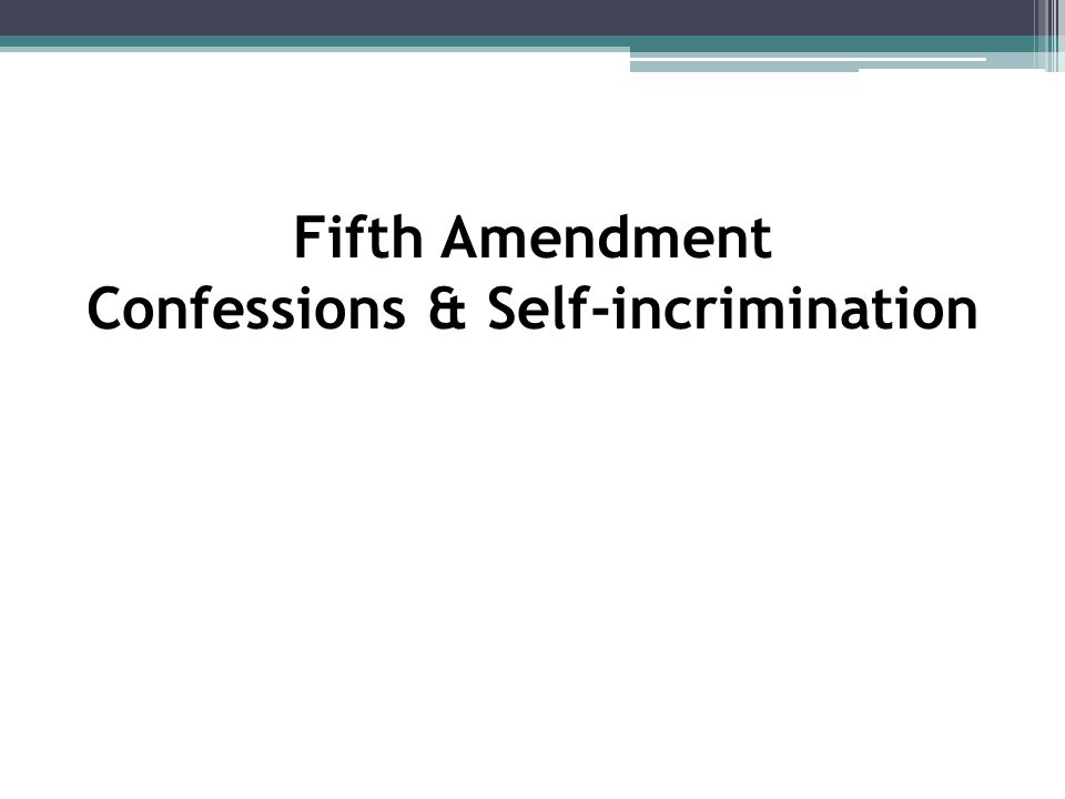 Fifth Amendment Confessions & Self-incrimination