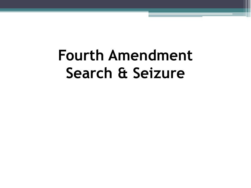 Fourth Amendment Search & Seizure