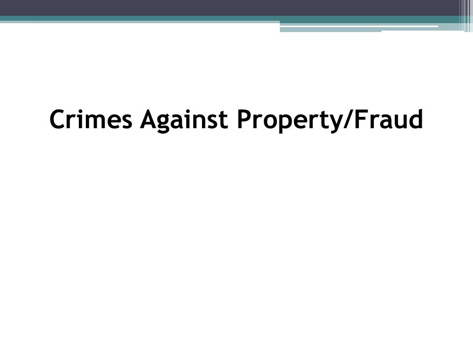 Crimes Against Property/Fraud