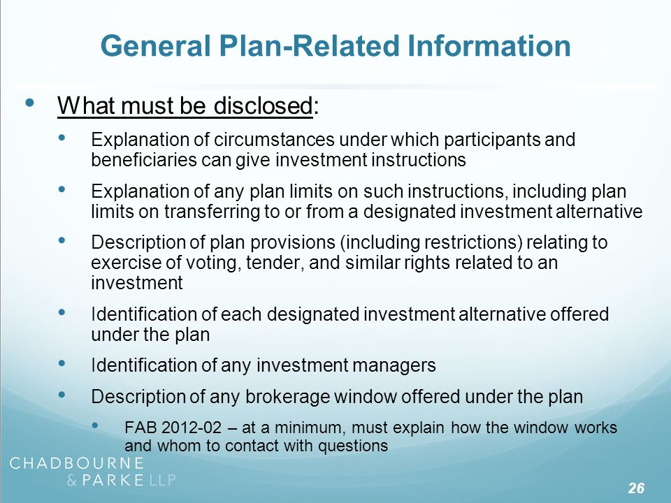 26 General Plan-Related Information What must be disclosed: Explanation of circumstances under which participants and beneficiaries can give investmen
