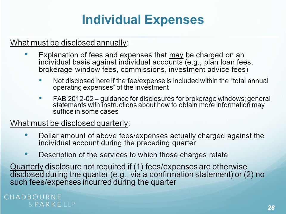 28 Individual Expenses What must be disclosed annually: Explanation of fees and expenses that may be charged on an individual basis against individual