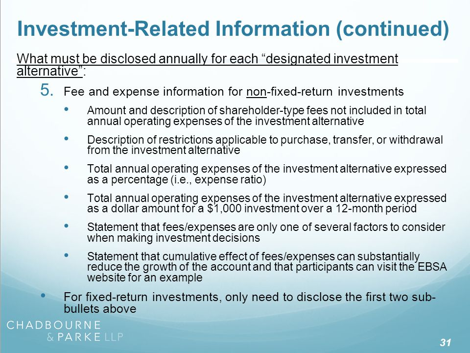 "31 Investment-Related Information (continued) What must be disclosed annually for each ""designated investment alternative"": 5. Fee and expense informa"