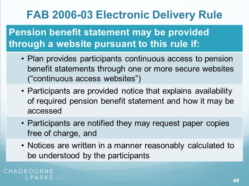 FAB 2006-03 Electronic Delivery Rule 46 Pension benefit statement may be provided through a website pursuant to this rule if: Plan provides participan