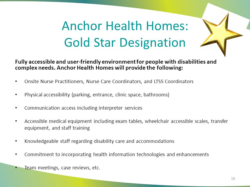 Anchor Health Homes: Gold Star Designation Fully accessible and user-friendly environment for people with disabilities and complex needs. Anchor Healt