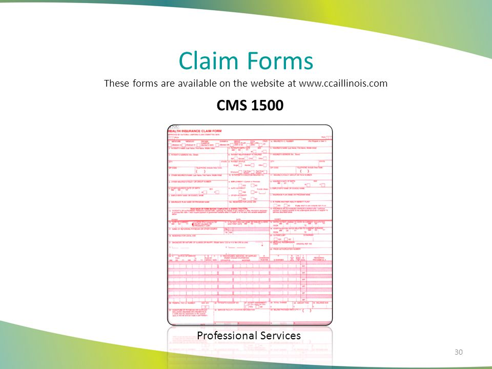 Claim Forms These forms are available on the website at www.ccaillinois.com CMS 1500 Professional Services 30