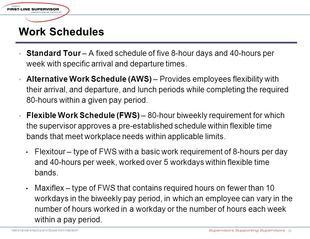 National Aeronautics and Space Administration Work Schedules Standard Tour – A fixed schedule of five 8-hour days and 40-hours per week with specific arrival and departure times.